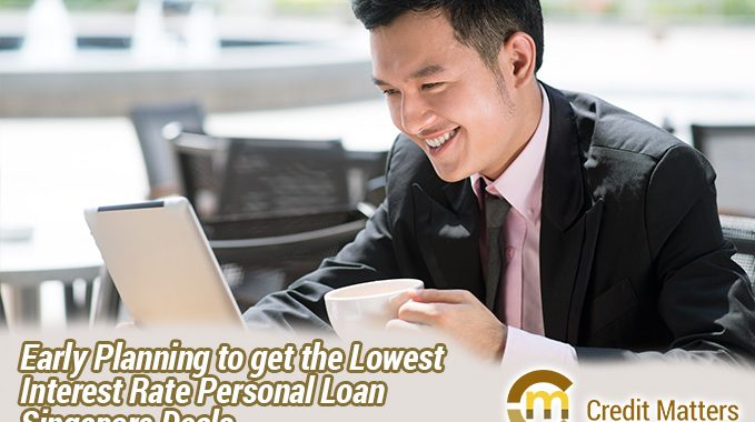 Early Planning to get the Lowest Interest Rate Personal Loan Singapore Deals