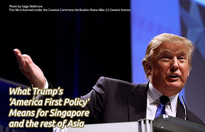 What Trump's 'America First Policy' Means for Singapore and the rest of Asia