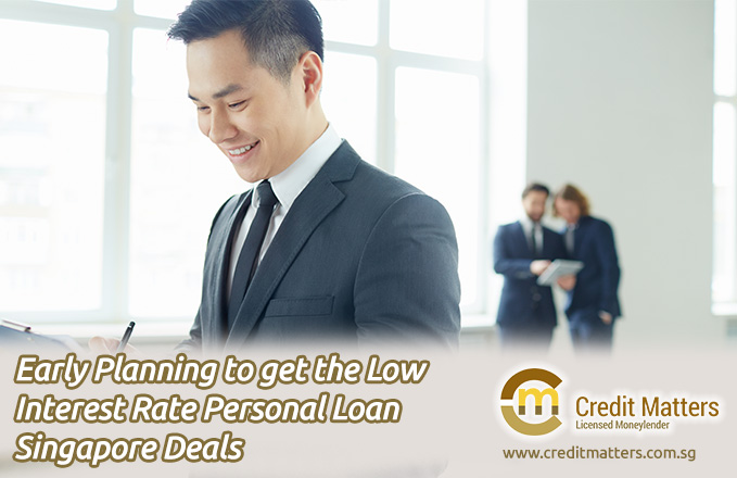 Early Planning to get the Low Interest Rate Personal Loan Singapore Deals