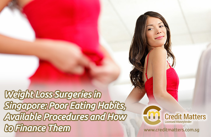 Weight Loss Surgeries in Singapore: Poor Eating Habits, Available Procedures and Getting a Weight Loss Loan to Finance Them