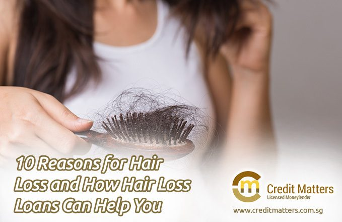 10 Reasons for Hair Loss and How Hair Loss Loans Can Help You (Singapore 2019)